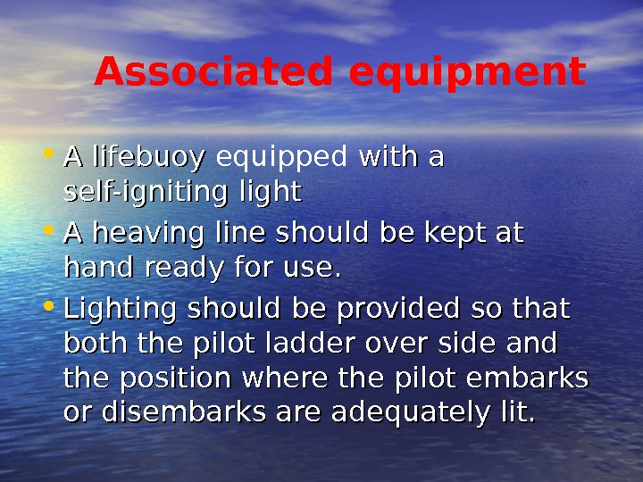 Associated equipment • A lifebuoy equipped with a self-igniting light  • A heaving