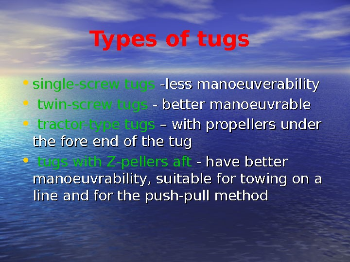 Types of tugs • single-screw tugs -less  manoeuverability • twin-screw tugs