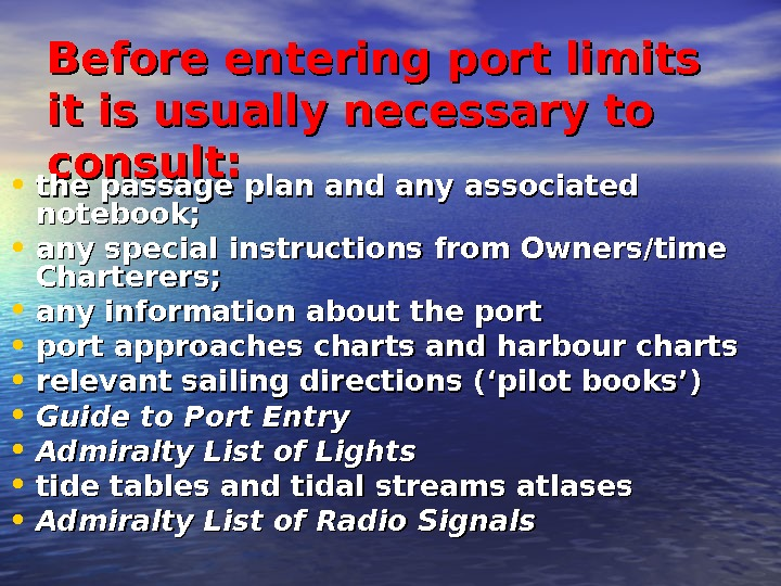 Before entering port limits it is usually necessary to consult : : • the