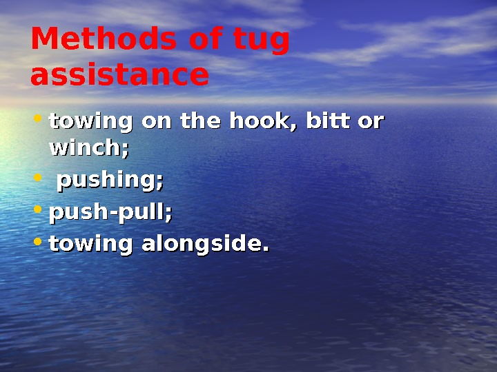 Methods of tug assistance • towing on the hook, bitt or winch;  •