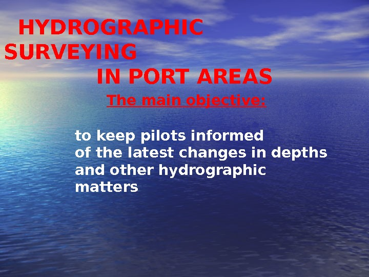 HYDROGRAPHIC SURVEYING    IN PORT AREAS to keep pilots informed of the latest