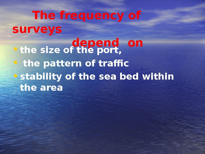 The frequency of surveys     depend on • the size