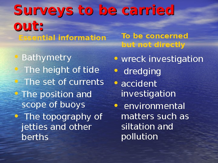 Surveys to be carried out:  • Bathymetry  •  The height of