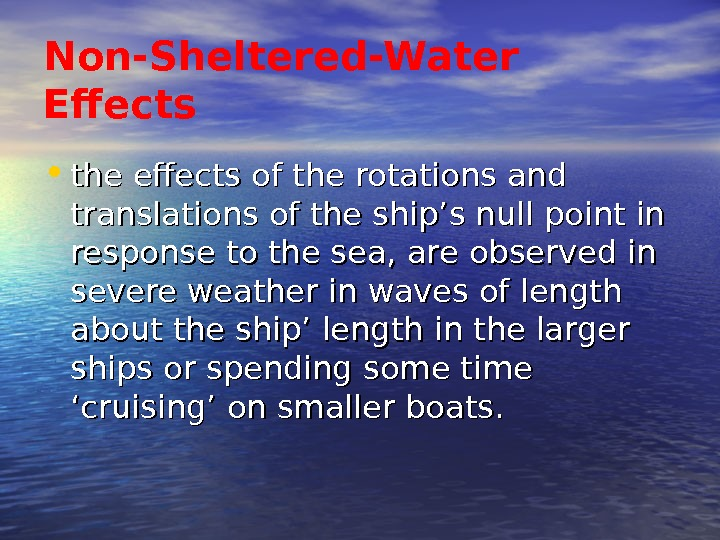 Non-Sheltered-Water Effects • the effects of the rotations and translations of the ship's null
