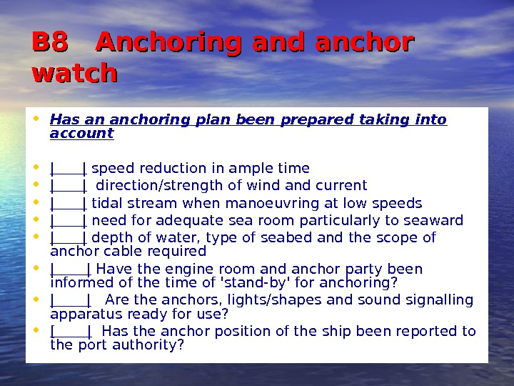 B 8  Anchoring and anchor watch • Has an anchoring plan been prepared