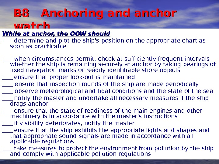 B 8  Anchoring and anchor watch While at anchor, the OOW should |