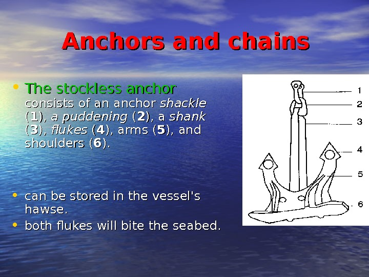 Anchors and chains • The stockless anchor  consists of an anchor shackle