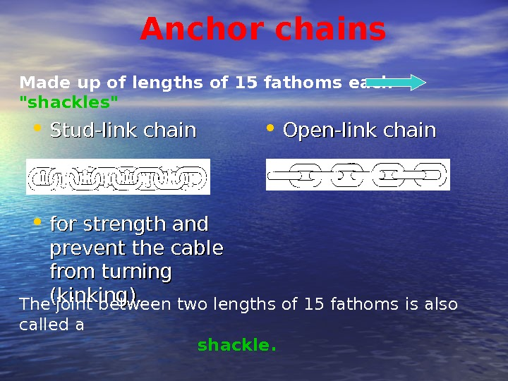 Anchor chains • Stud-link chain • for strength and prevent the
