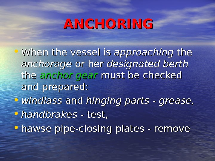 ANCHORING • When the vessel is approaching the anchorage or her