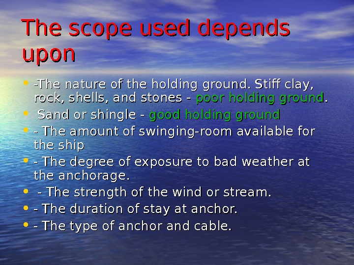 The scope used depends upon • -The nature of the holding ground. Stiff clay,