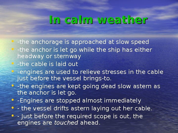 In calm weather • -the anchorage is approached at slow speed