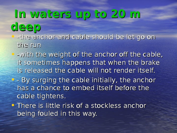 In waters up to 20 m deep • -the anchor and cable should be let