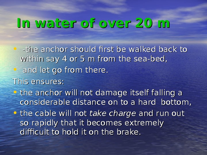 In water of over 20 m • -the anchor should first be walked back to