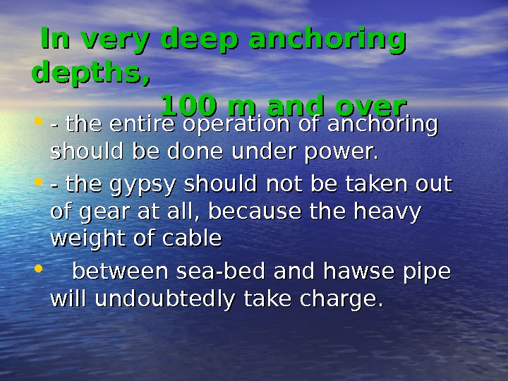 In very deep anchoring depths,    100 m and over • - the