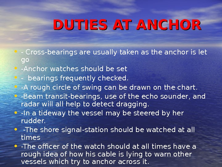 DUTIES AT ANCHOR • - Cross-bearings are usually taken as the