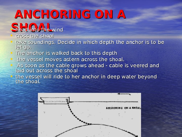 ANCHORING ON A SHOAL • head into the wind • cross the shoal • take