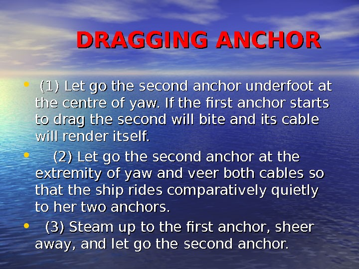 DRAGGING ANCHOR • (1) Let go the second anchor underfoot at the centre