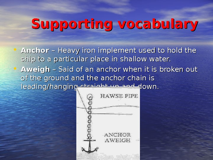 Supporting vocabulary • Anchor – – Heavy iron implement used to hold the ship