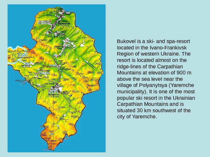 Bukovel is a ski- and spa-resort located in the Ivano-Frankivsk Region of western Ukraine.