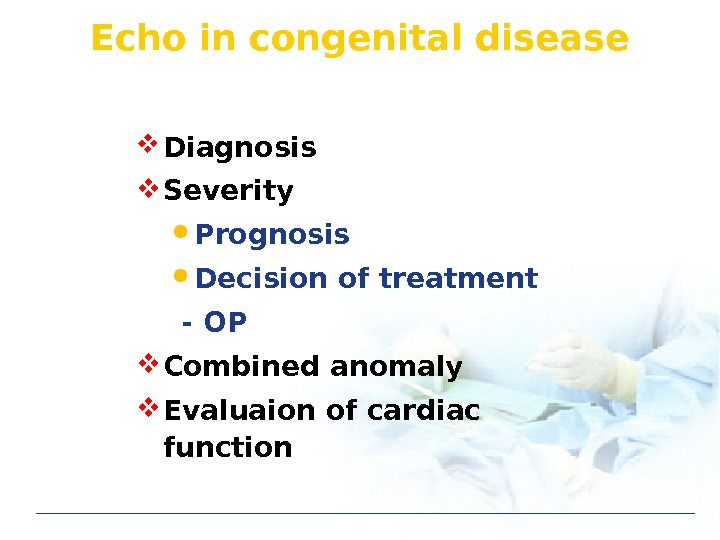 Echo in congenital disease Diagnosis Severity Prognosis Decision of treatment  - OP Combined anomaly Evaluaion