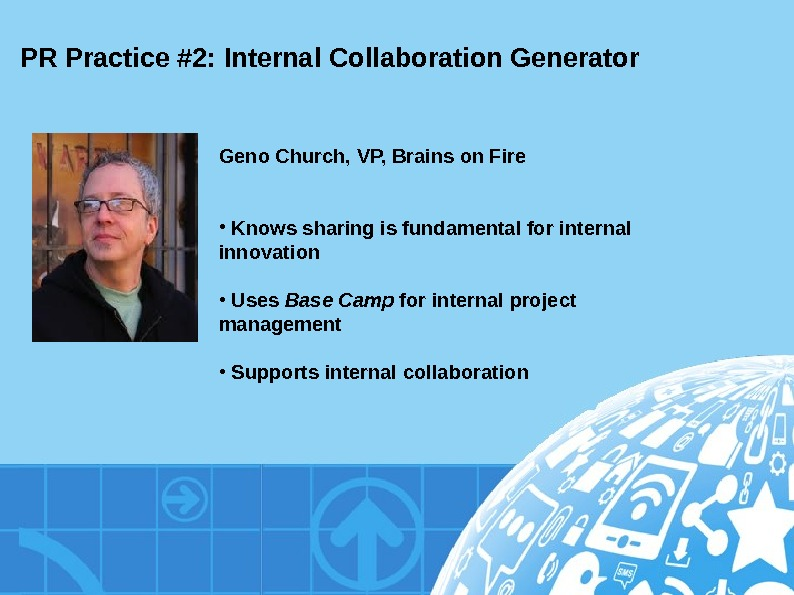 PR Practice #2: Internal Collaboration Generator Geno Church, VP, Brains on Fire •  Knows sharing