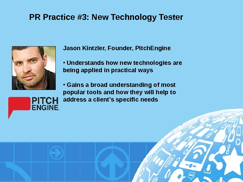 PR Practice #3: New Technology Tester Jason Kintzler, Founder, Pitch. Engine •  Understands how new
