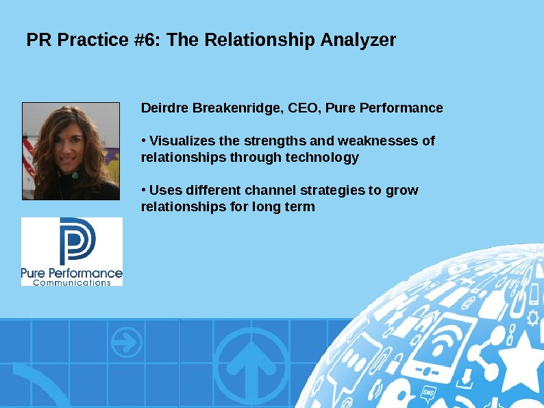 PR Practice #6: The Relationship Analyzer Deirdre Breakenridge, CEO, Pure Performance •  Visualizes the strengths