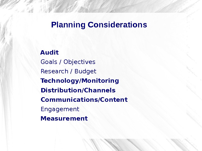 Planning Considerations  Audit  Goals / Objectives  Research / Budget  Technology/Monitoring