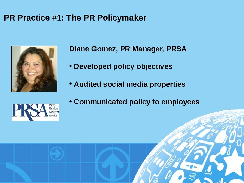 PR Practice #1: The PR Policymaker Diane Gomez, PR Manager, PRSA •  Developed policy objectives