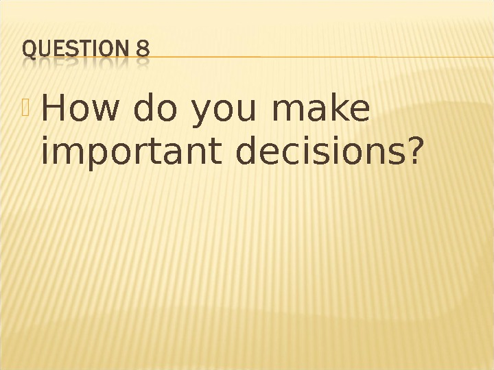 How do you make important decisions?