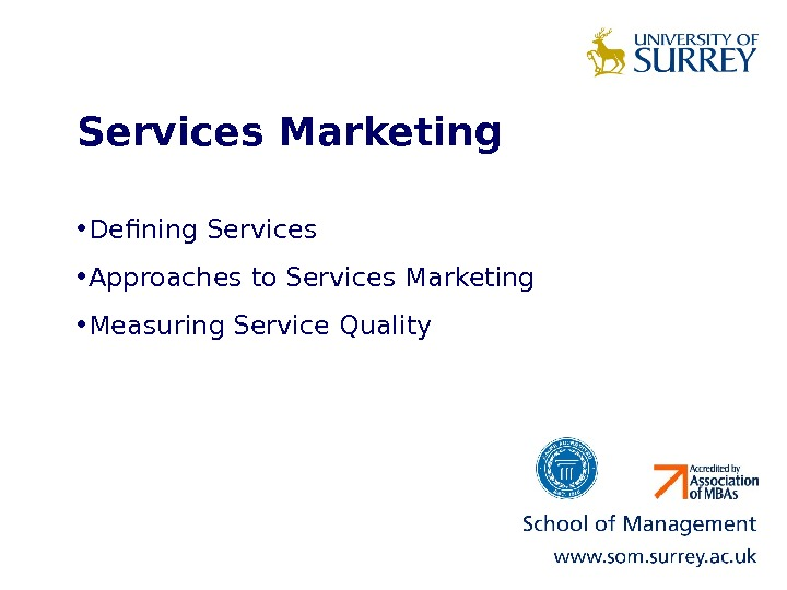 Services Marketing • Defining Services • Approaches to Services Marketing • Measuring Service Quality