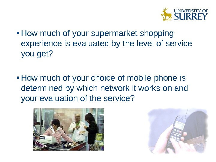 • How much of your supermarket shopping experience is evaluated by the level of service