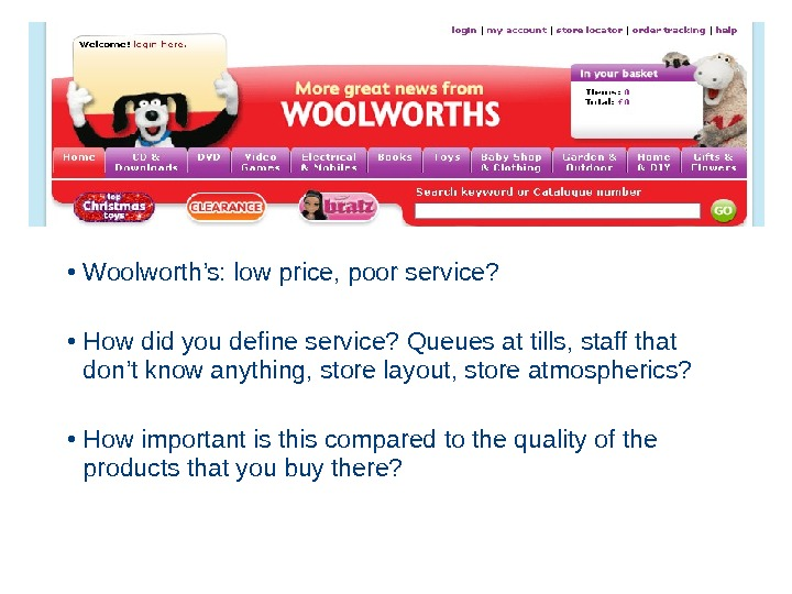 • Woolworth's: low price, poor service?  • How did you define service? Queues at