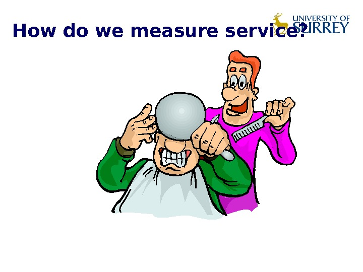 How do we measure service?