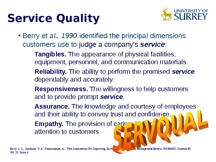 Service Quality  • Berry et al. , 1990 identified the principal dimensions customers use to