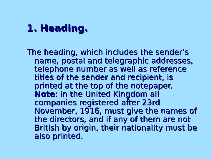 1. Heading. The heading, which includes the sender's name, postal and telegraphic addresses,  telephone number