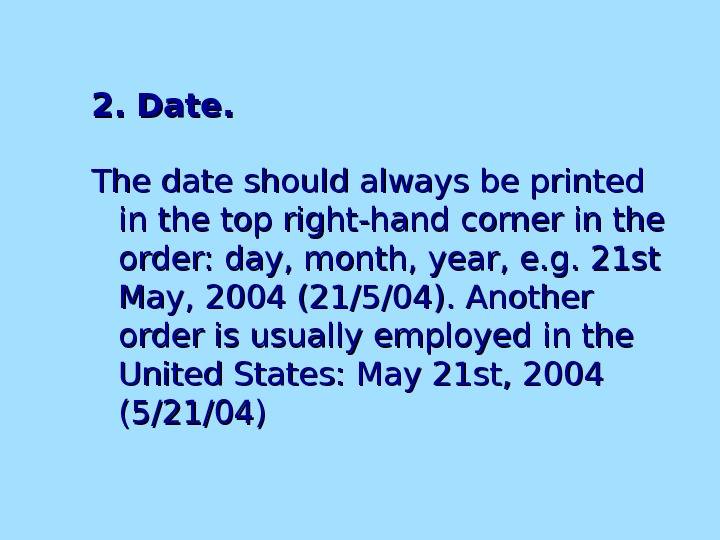 2. Date. The date should always be printed in the top right-hand corner in the order: