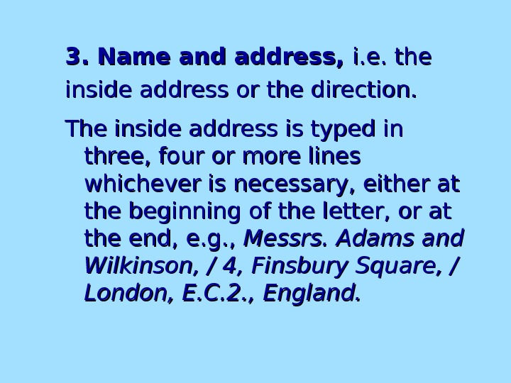 3. Name and address,  i. e. the inside address or the direction. The inside address