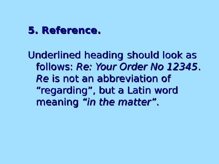 5. Reference. Underlined heading  should look as follows:  Re: Your Order No 12345. .