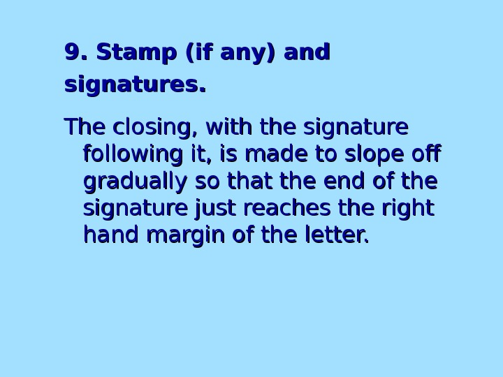 9. Stamp (if any) and signatures. . The closing, with the signature following it, is made