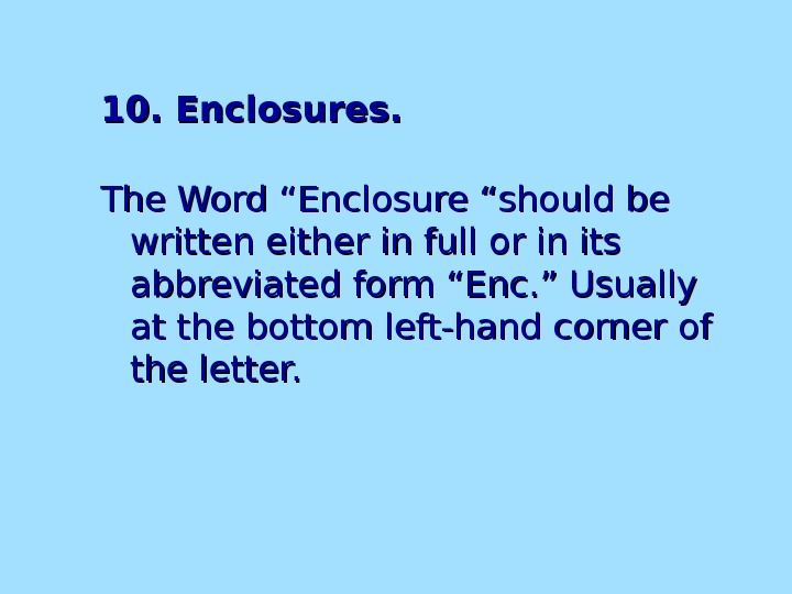 "10. Enclosures. The Word ""Enclosure ""should be written either in full or in its abbreviated form"