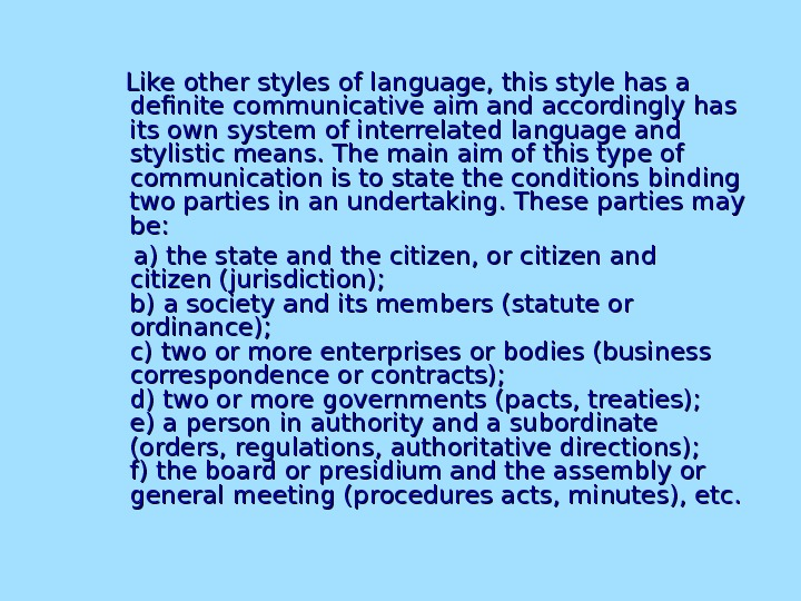 Like other styles of language, this style has a definite communicative aim and accordingly