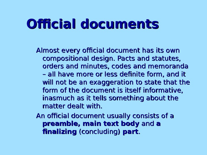 Official documents Almost every official document has its own compositional design. Pacts and statutes,  orders