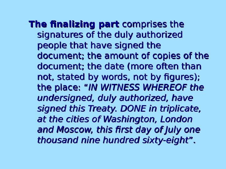 The finalizing part comprises the signatures of the duly authorized people that have signed the document;