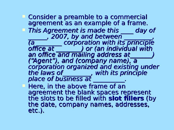 Consider a preamble to a commercial agreement as an example of a frame.  This