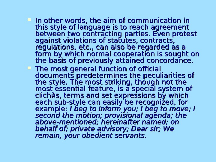 In other words, the aim of communication in this style of language is to reach