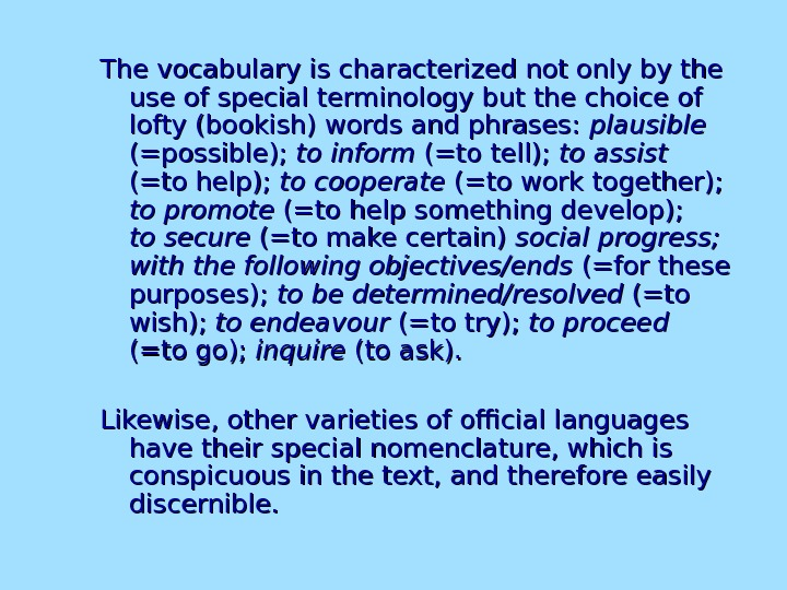 The vocabulary is characterized not only by the use of special terminology but the choice of