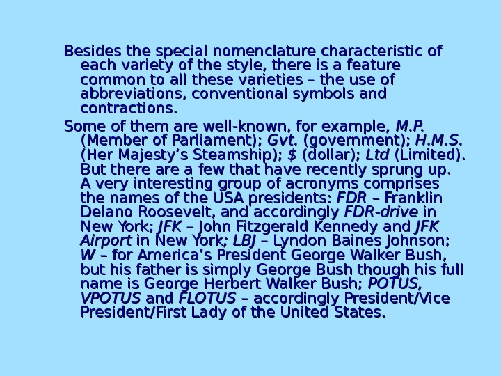 Besides the special nomenclature characteristic of each variety of the style, there is a feature common