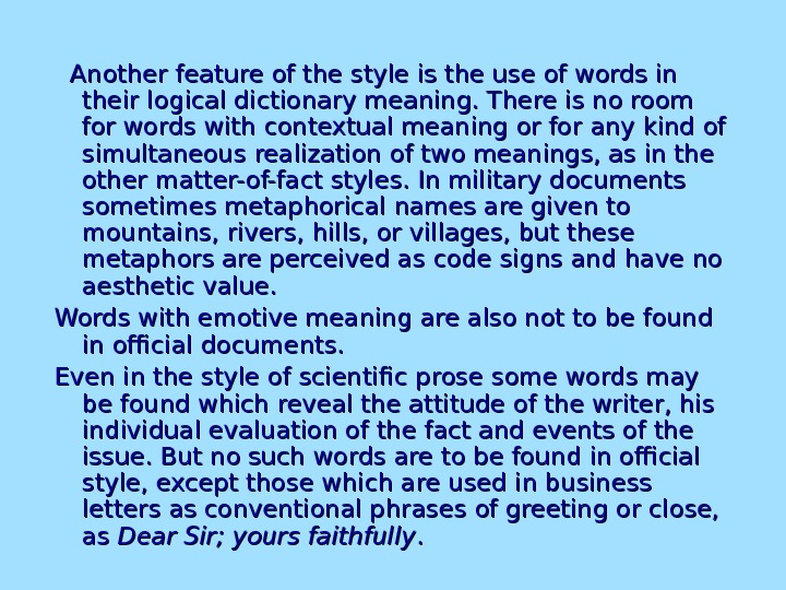Another feature of the style is the use of words in their logical dictionary meaning.