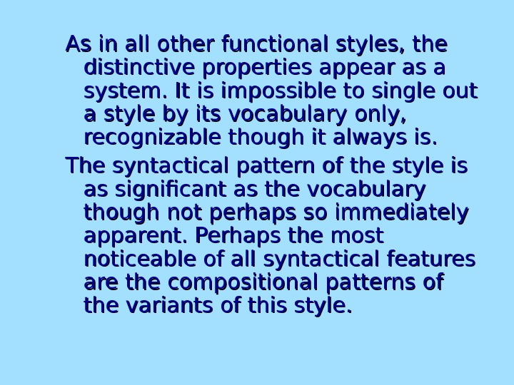 As in all other functional styles, the distinctive properties appear as a system. It is impossible